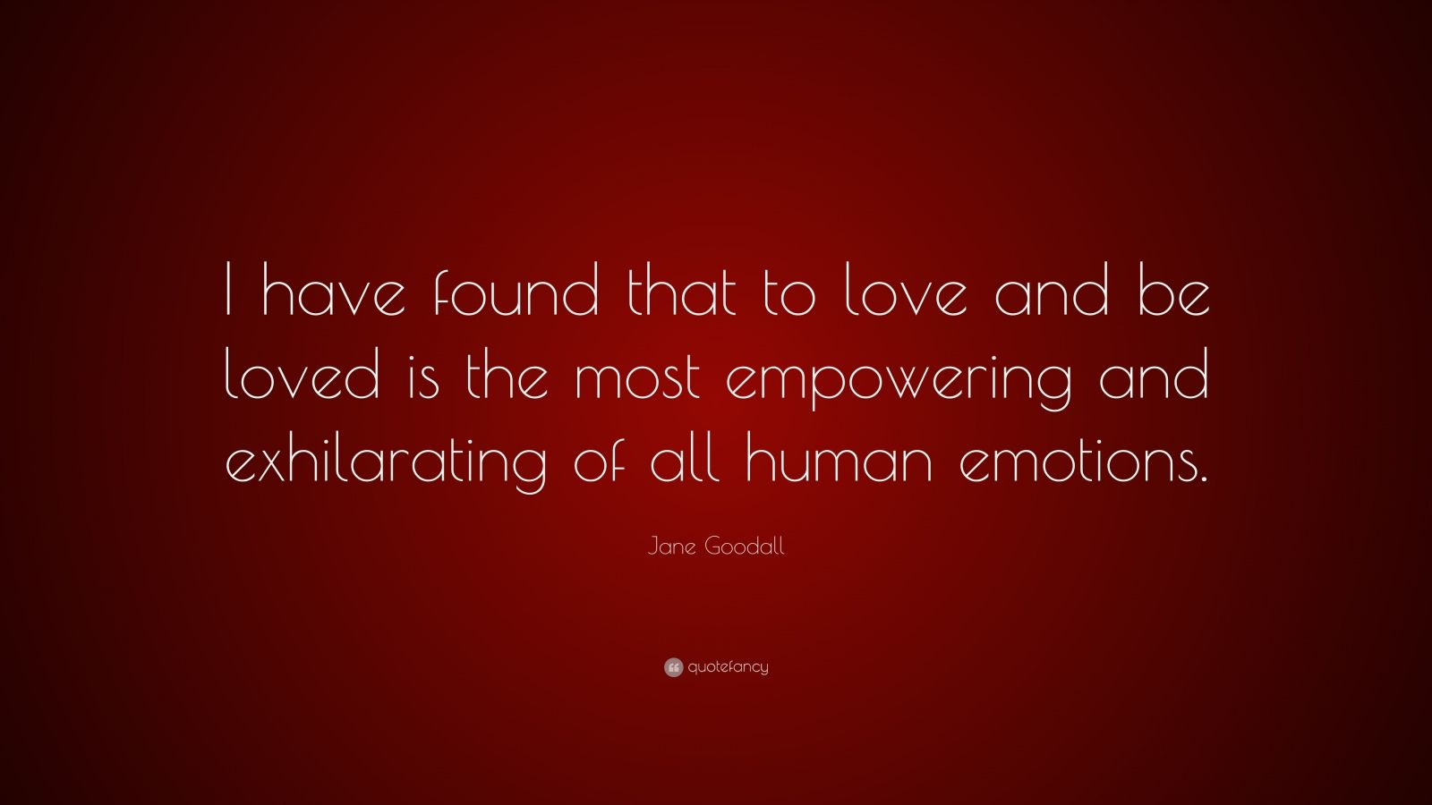 "Jane Goodall Quote: ""I have found that to love and be loved is the most empowering and exhilarating of all human emotions."""