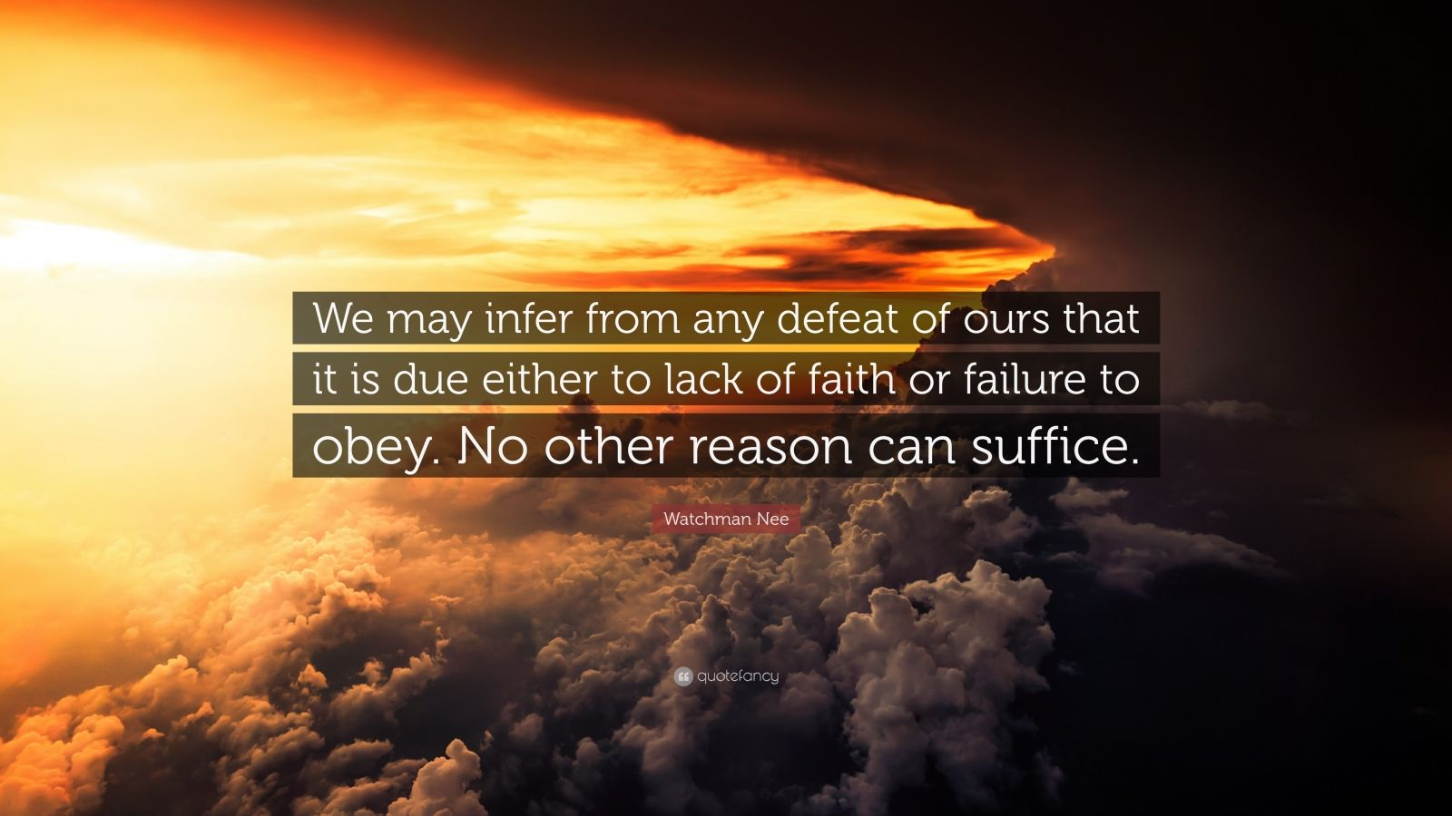 "Watchman Nee Quote: ""We may infer from any defeat of ours that it is due either to lack of faith or failure to obey. No other reason can suffice."""
