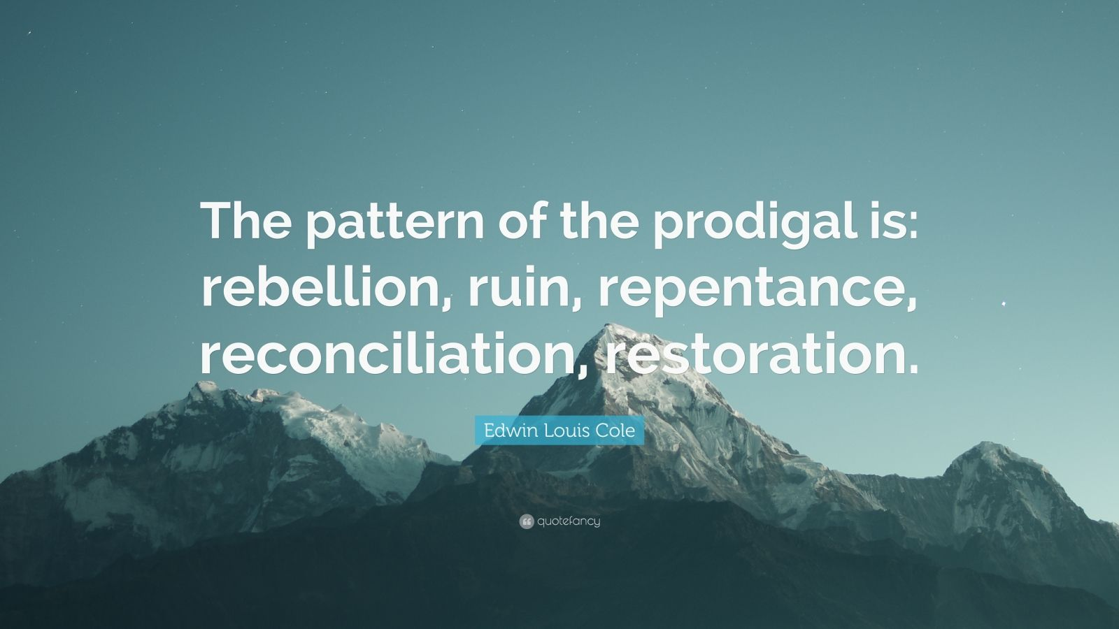 "Edwin Louis Cole Quote: ""The pattern of the prodigal is: rebellion, ruin, repentance, reconciliation, restoration."""
