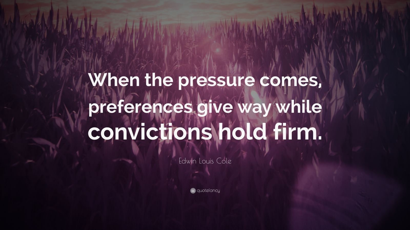"Edwin Louis Cole Quote: ""When the pressure comes, preferences give way while convictions hold firm."""