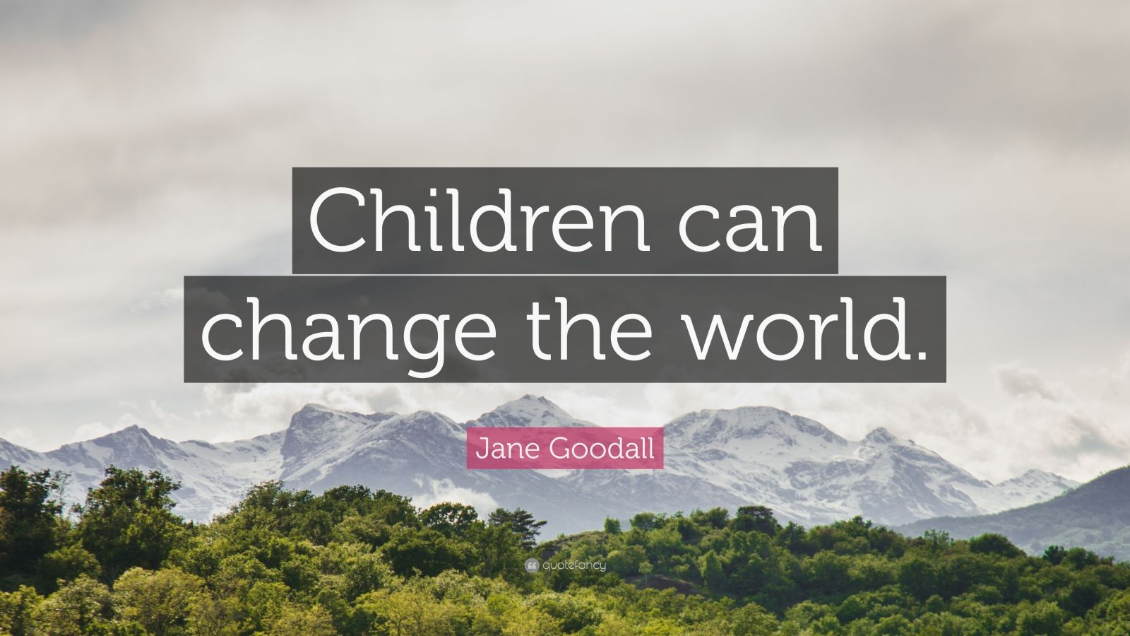 "Jane Goodall Quote: ""Children can change the world."""
