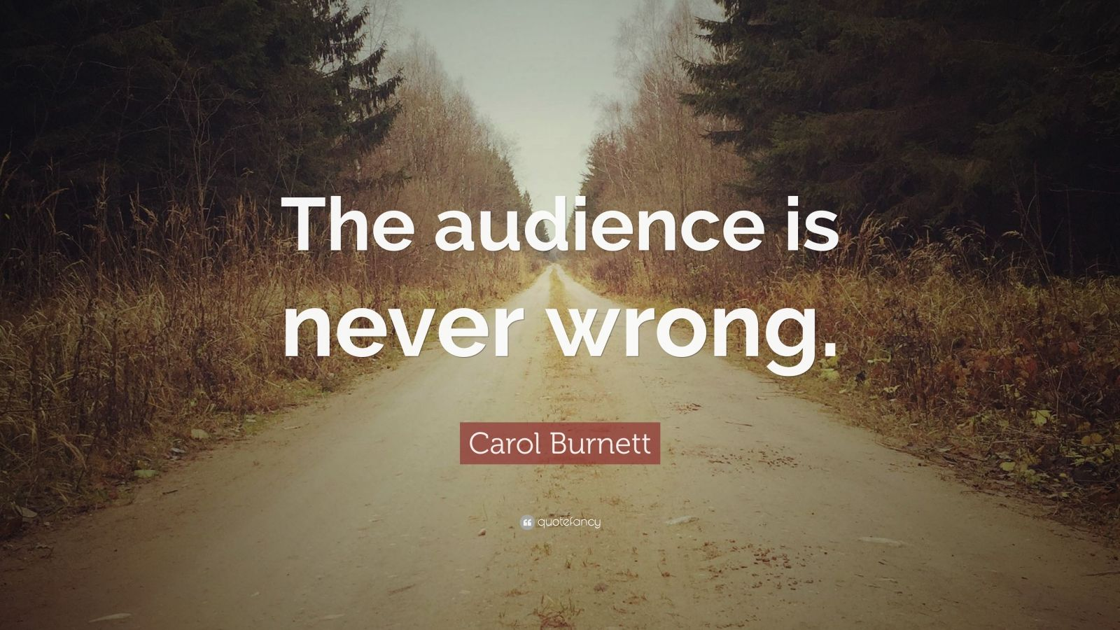 """Carol Burnett Quote: """"The audience is never wrong."""""""