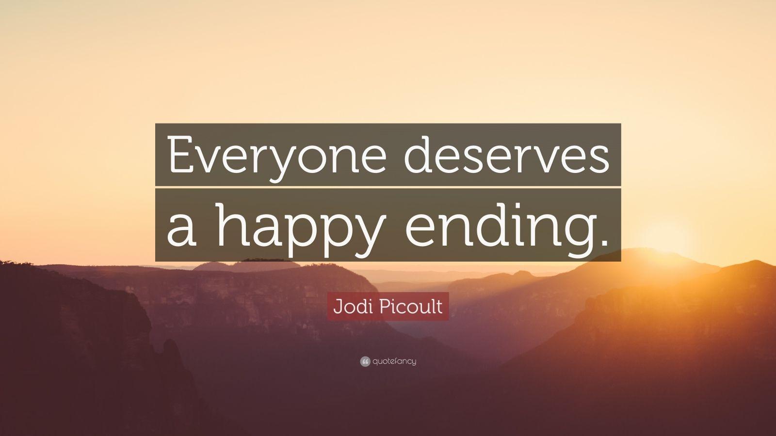 "Jodi Picoult Quote: ""Everyone deserves a happy ending."""