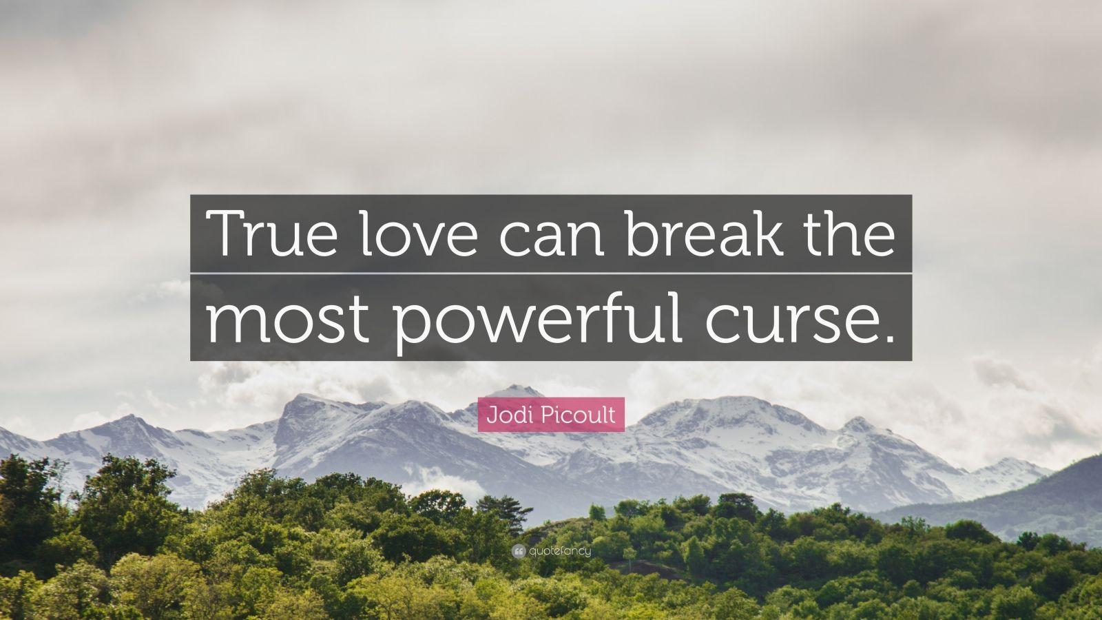 "Jodi Picoult Quote: ""True love can break the most powerful curse."""