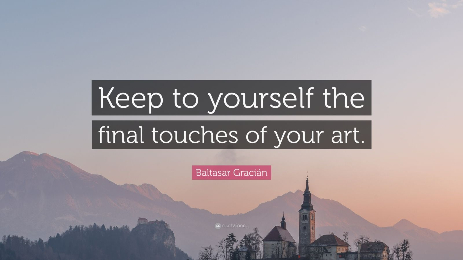 """Baltasar Gracián Quote: """"Keep to yourself the final touches of your art."""""""