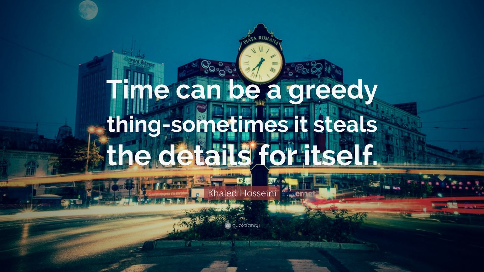 "Khaled Hosseini Quote: ""Time can be a greedy thing-sometimes it steals the details for itself."""