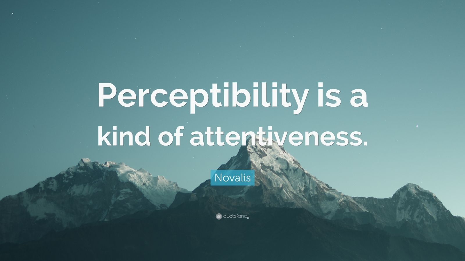 """Novalis Quote: """"Perceptibility is a kind of attentiveness."""""""