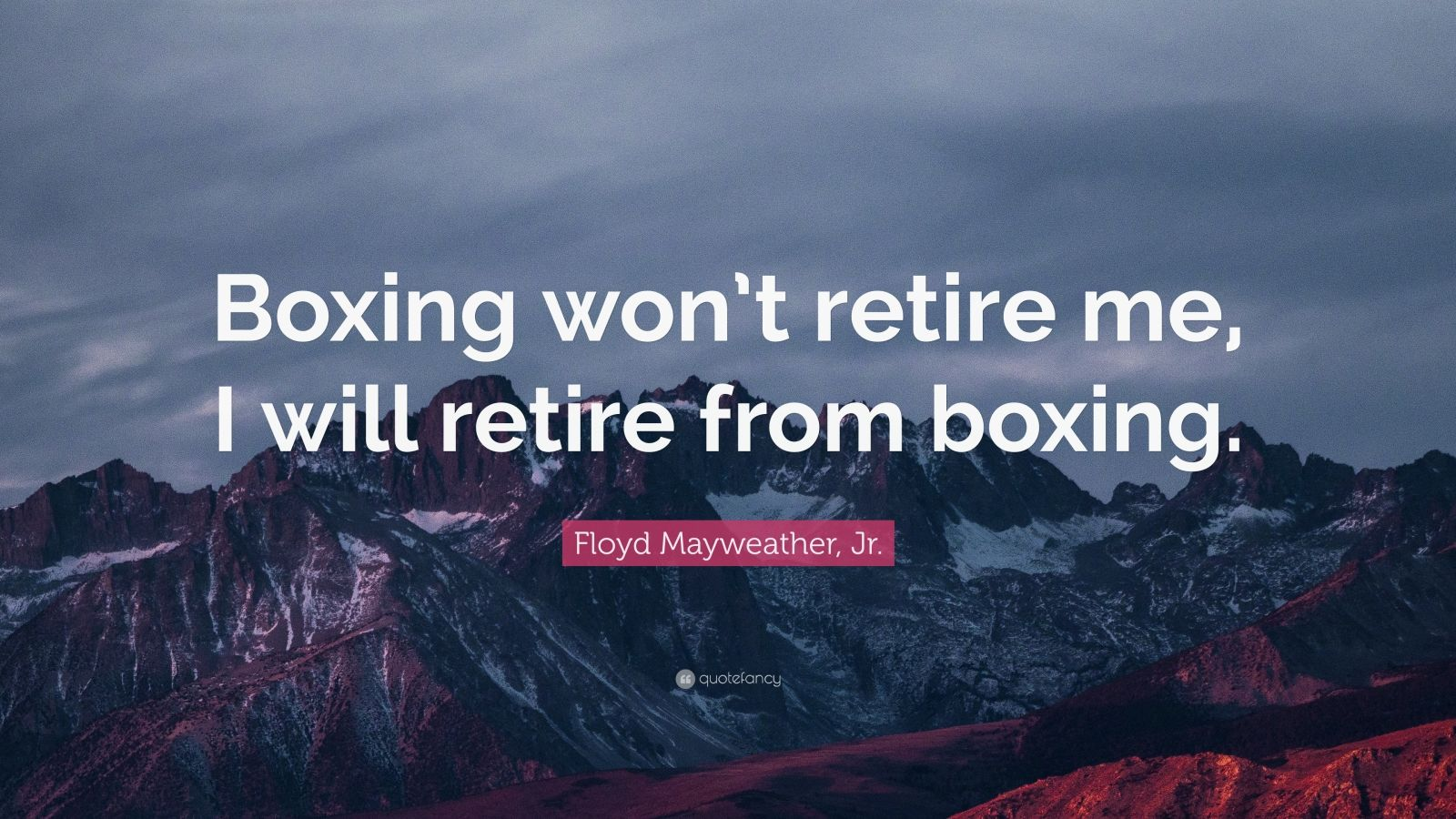 """Floyd Mayweather, Jr. Quote: """"Boxing won't retire me, I will retire from boxing."""""""