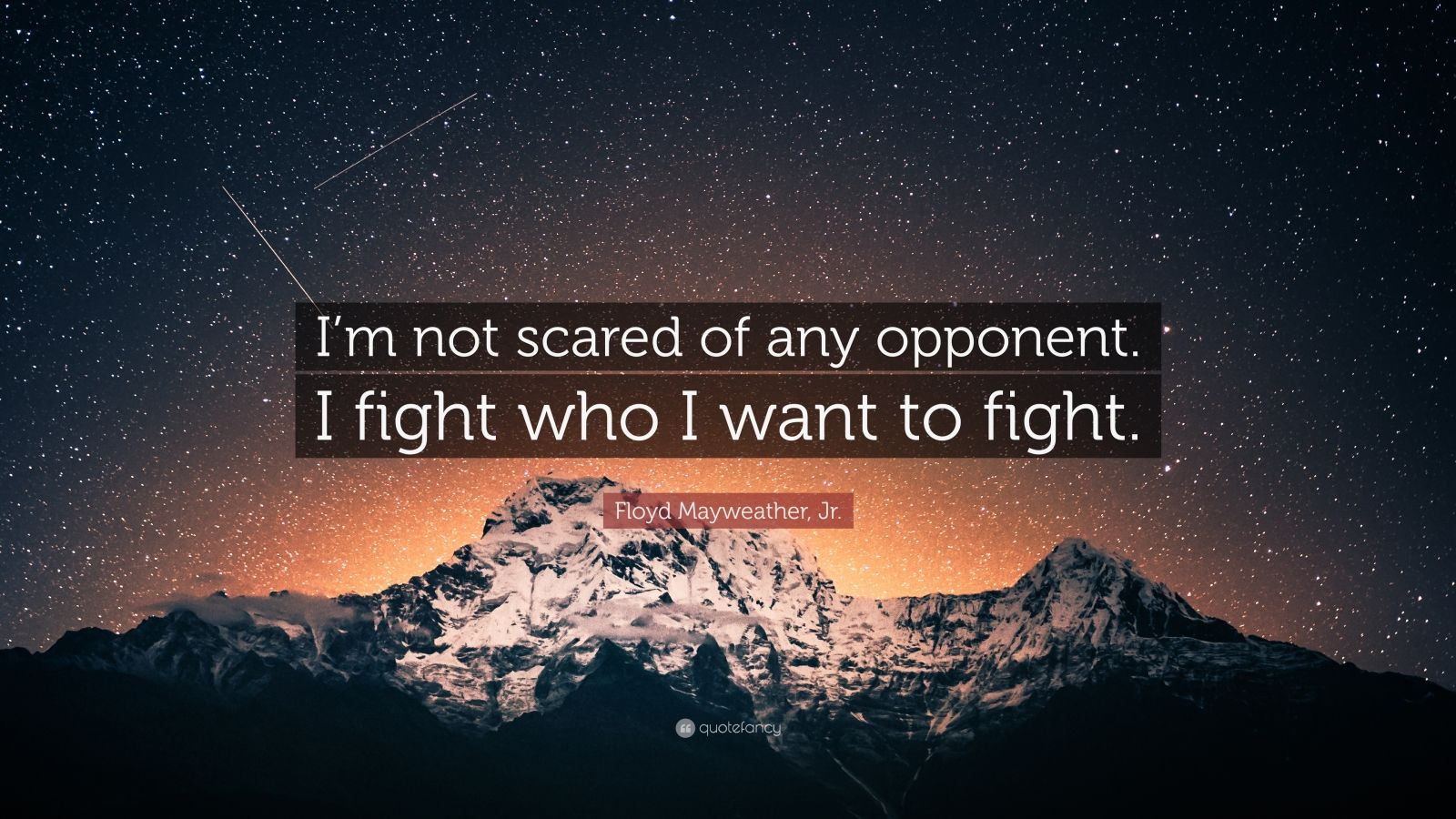 """Floyd Mayweather, Jr. Quote: """"I'm not scared of any opponent. I fight who I want to fight."""""""