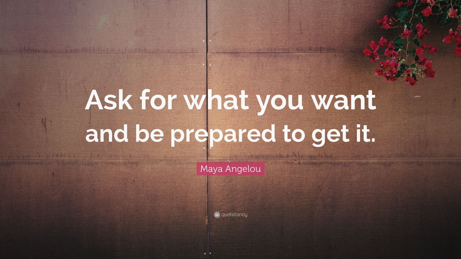 Maya Angelou Ask for What You Want Quotes
