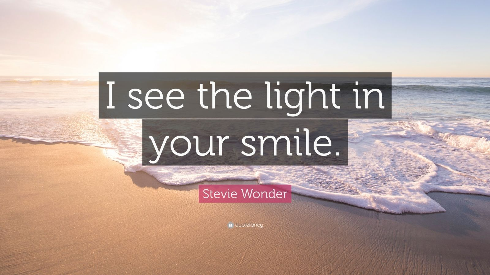 "Stevie Wonder Quote: ""I see the light in your smile."""