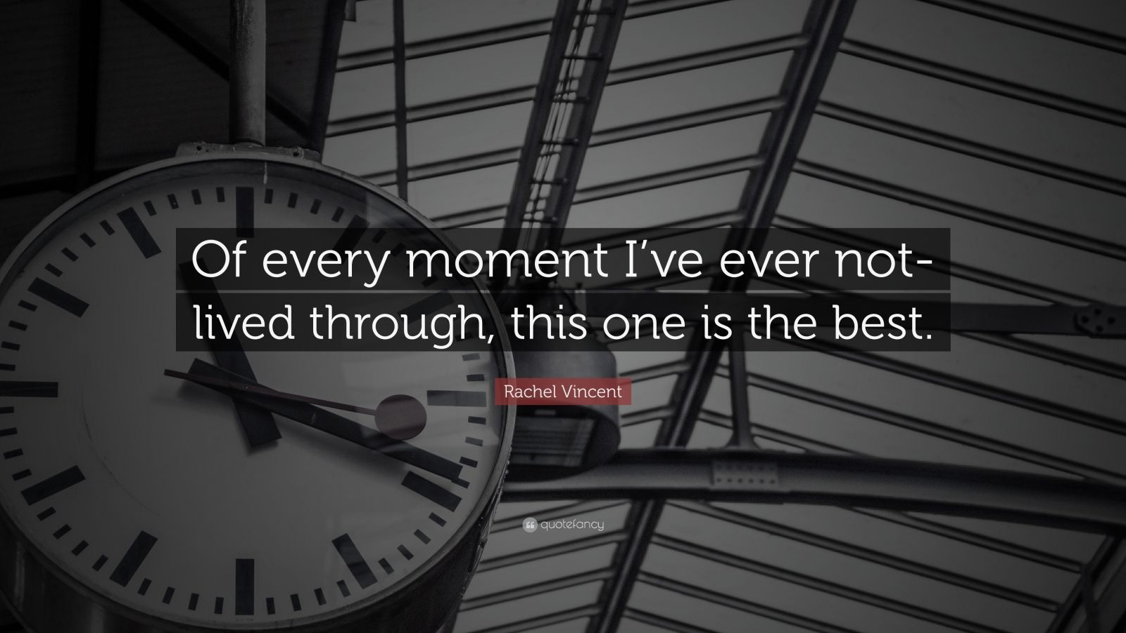 """Rachel Vincent Quote: """"Of every moment I've ever not-lived through, this one is the best."""""""