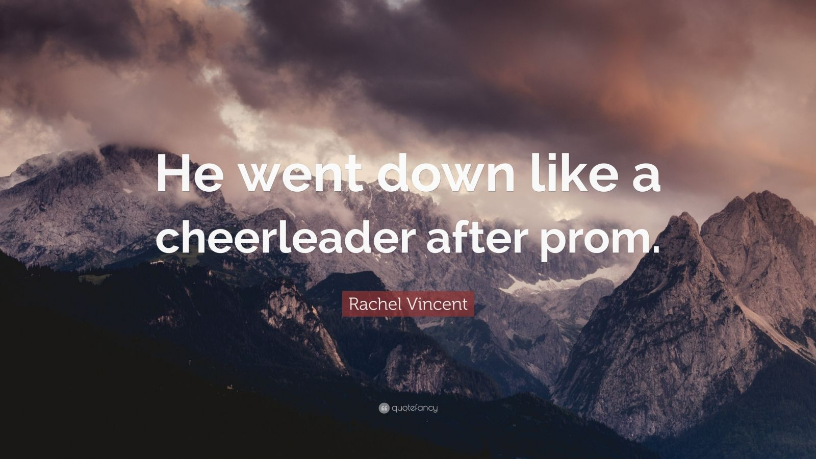 "Rachel Vincent Quote: ""He went down like a cheerleader after prom."""