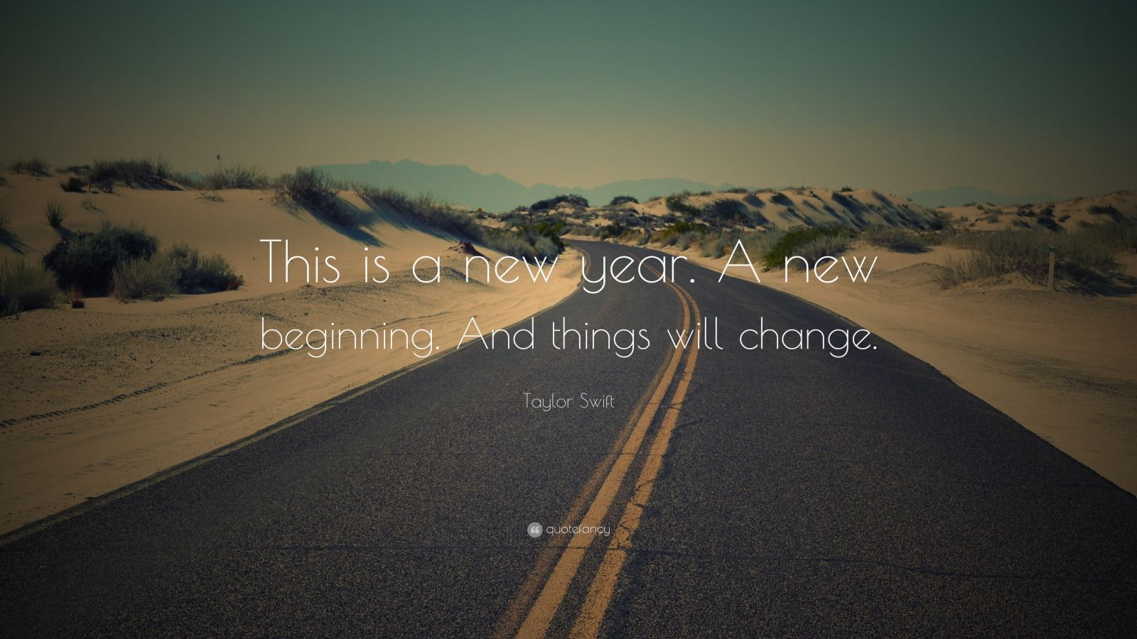 """Taylor Swift Quote: """"This is a new year. A new beginning. And things will change."""""""