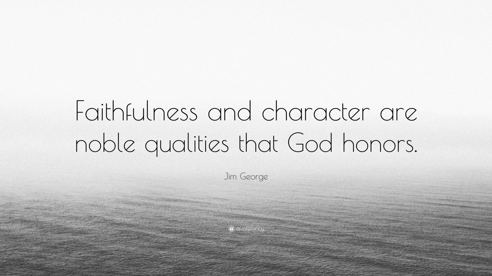 "Jim George Quote: ""Faithfulness and character are noble qualities that God honors."""