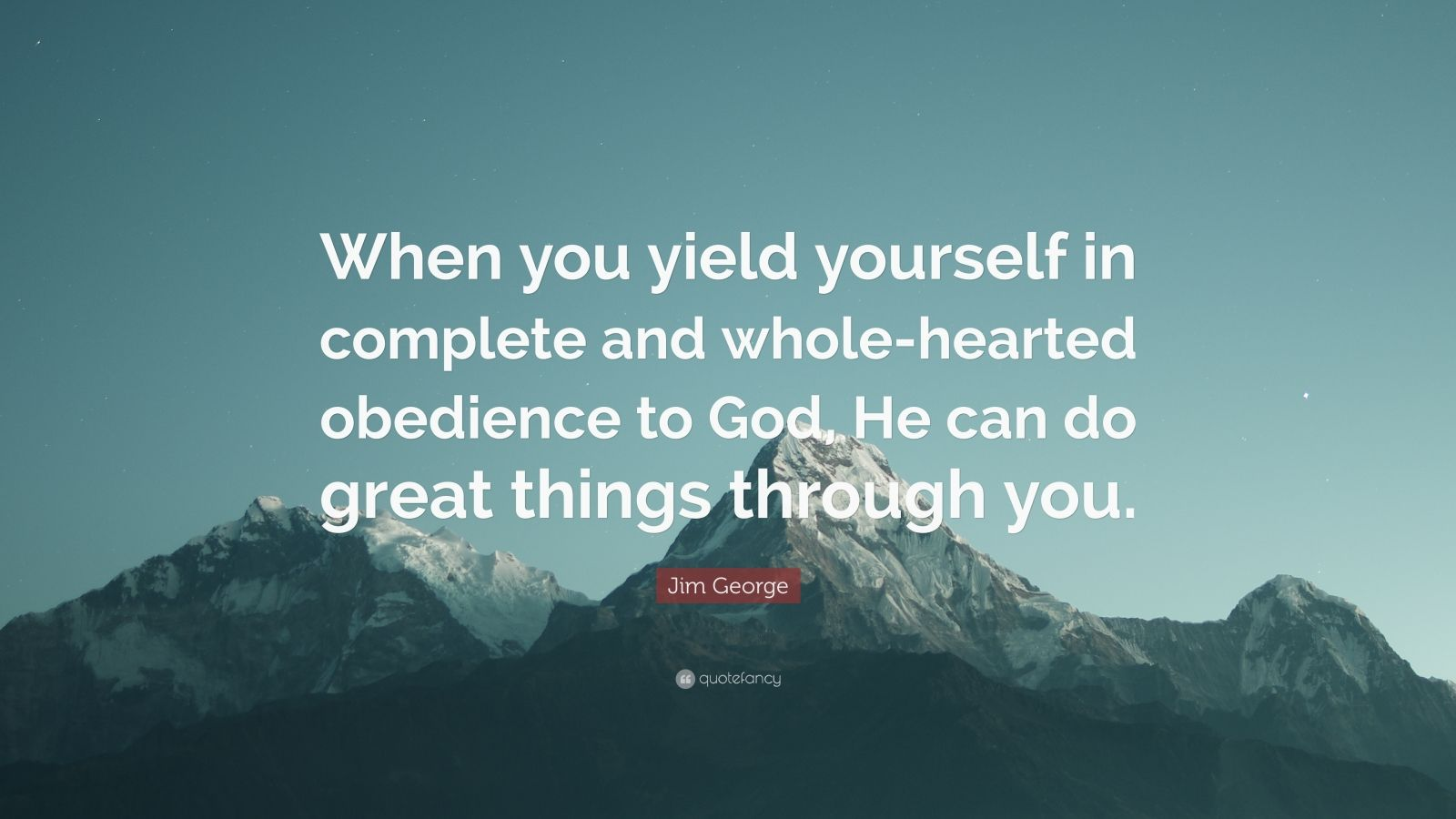 "Jim George Quote: ""When you yield yourself in complete and whole-hearted obedience to God, He can do great things through you."""