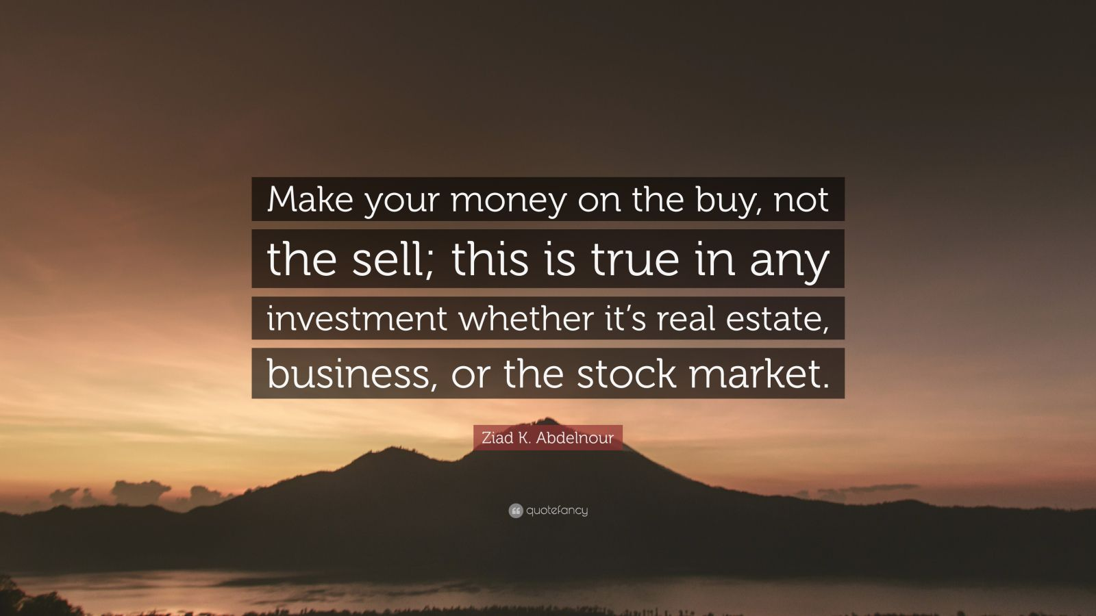 """Ziad K. Abdelnour Quote: """"Make your money on the buy, not the sell; this is true in any investment whether it's real estate, business, or the stock market."""""""