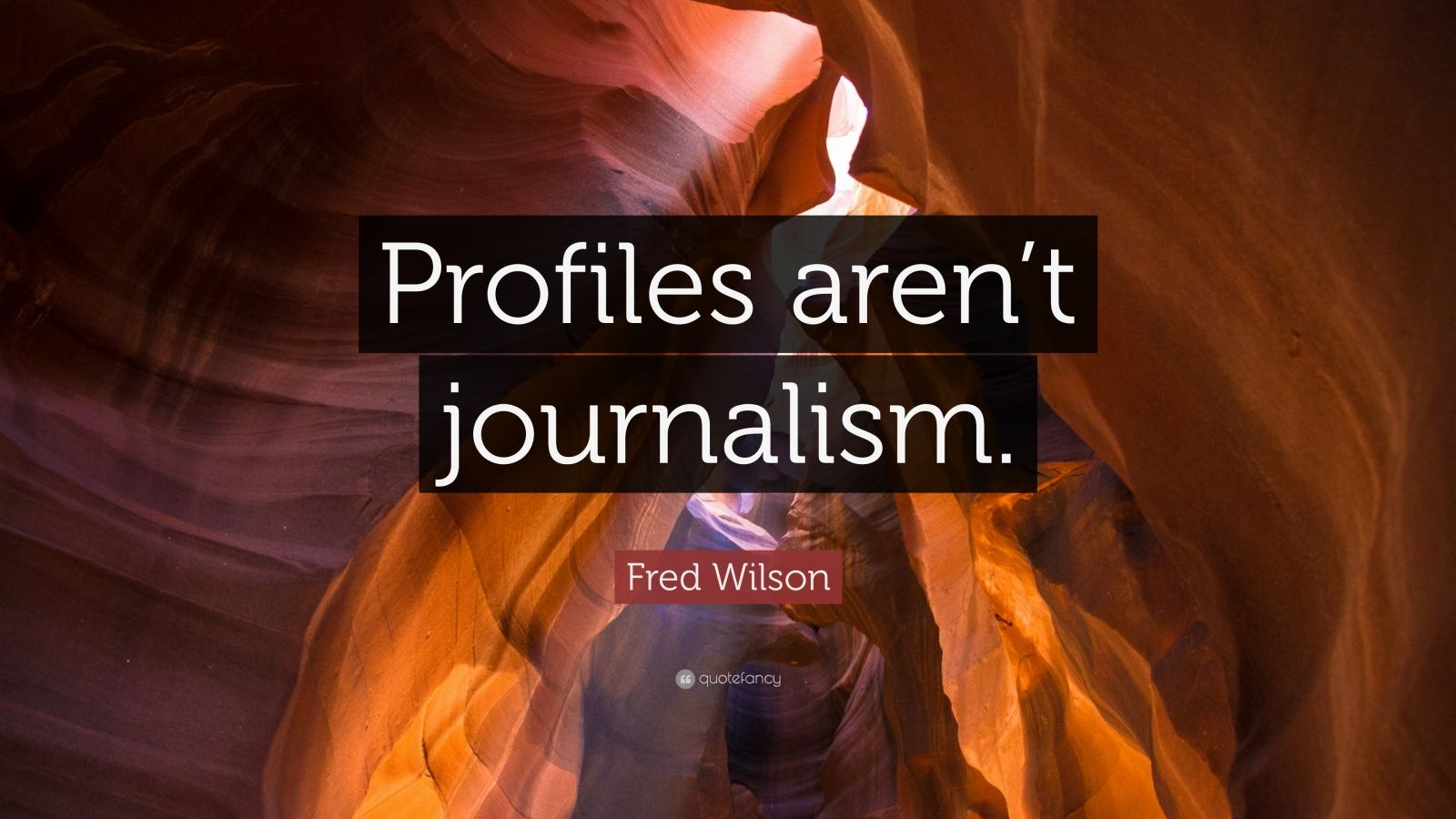 "Fred Wilson Quote: ""Profiles aren't journalism."""