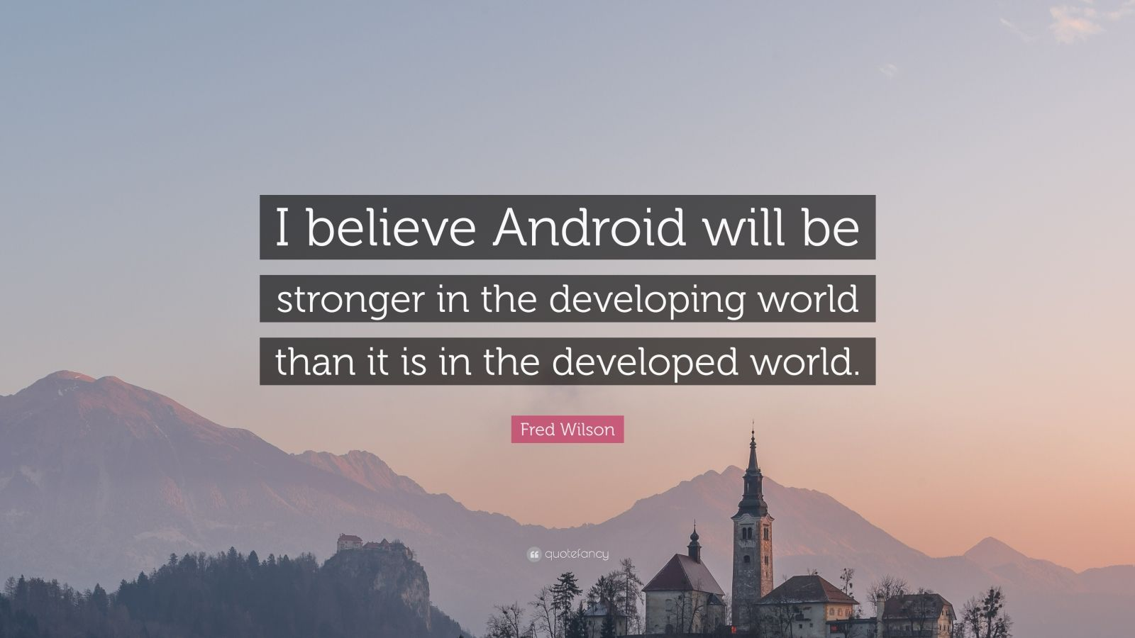"Fred Wilson Quote: ""I believe Android will be stronger in the developing world than it is in the developed world."""