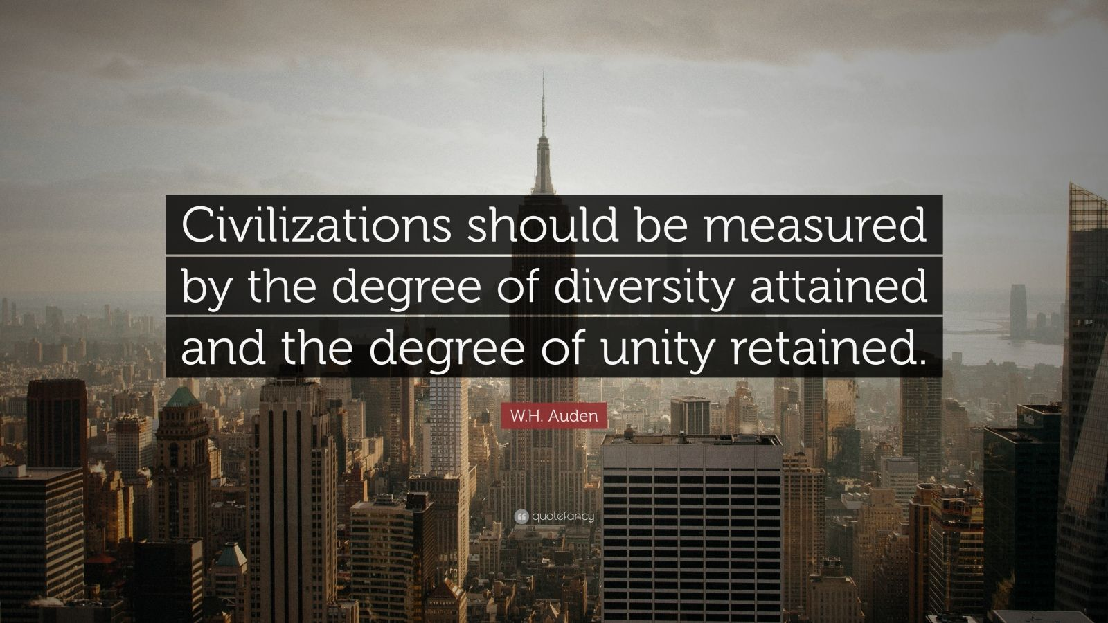"W.H. Auden Quote: ""Civilizations should be measured by the degree of diversity attained and the degree of unity retained."""