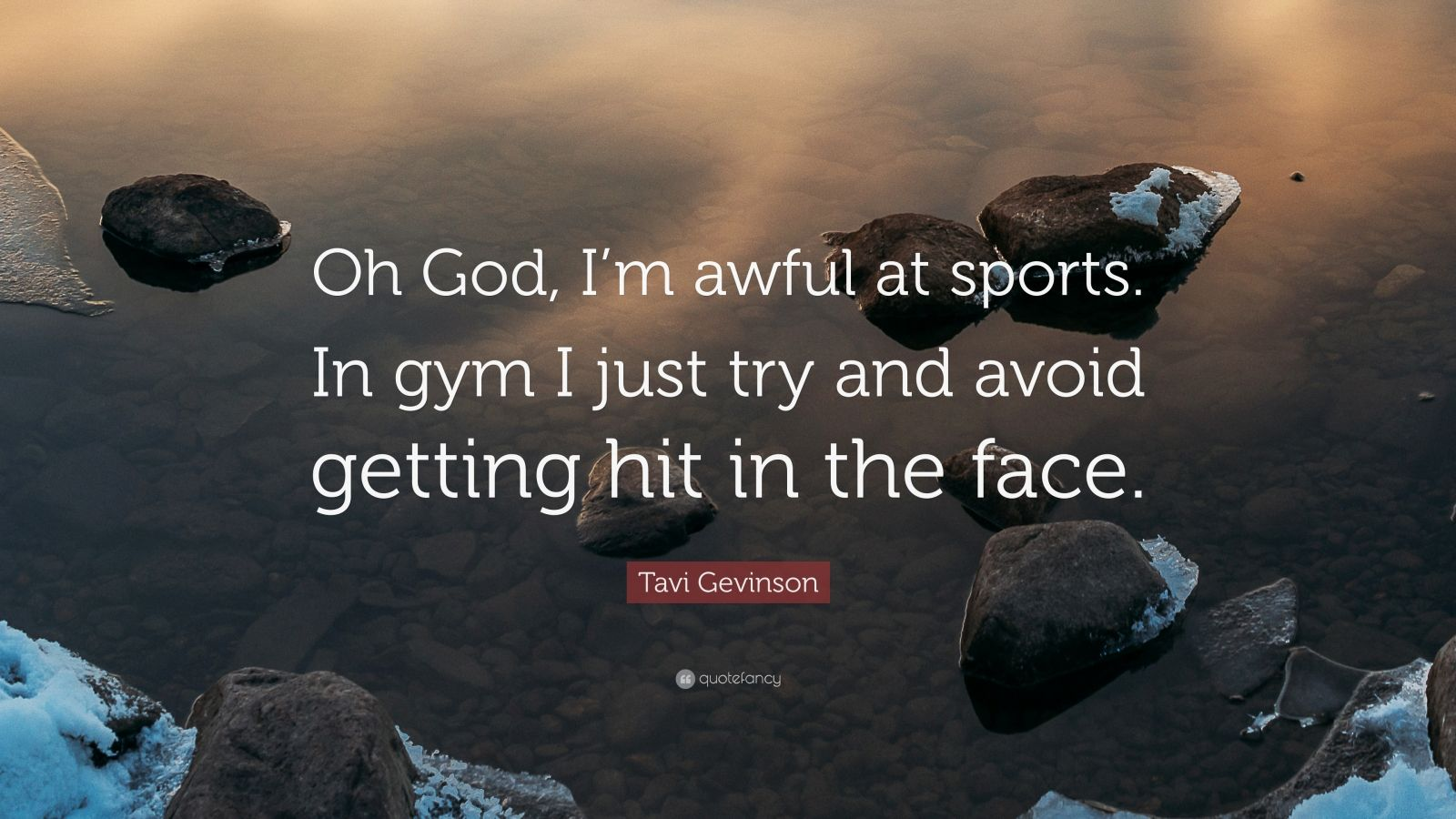 """Tavi Gevinson Quote: """"Oh God, I'm awful at sports. In gym I just try and avoid getting hit in the face."""""""