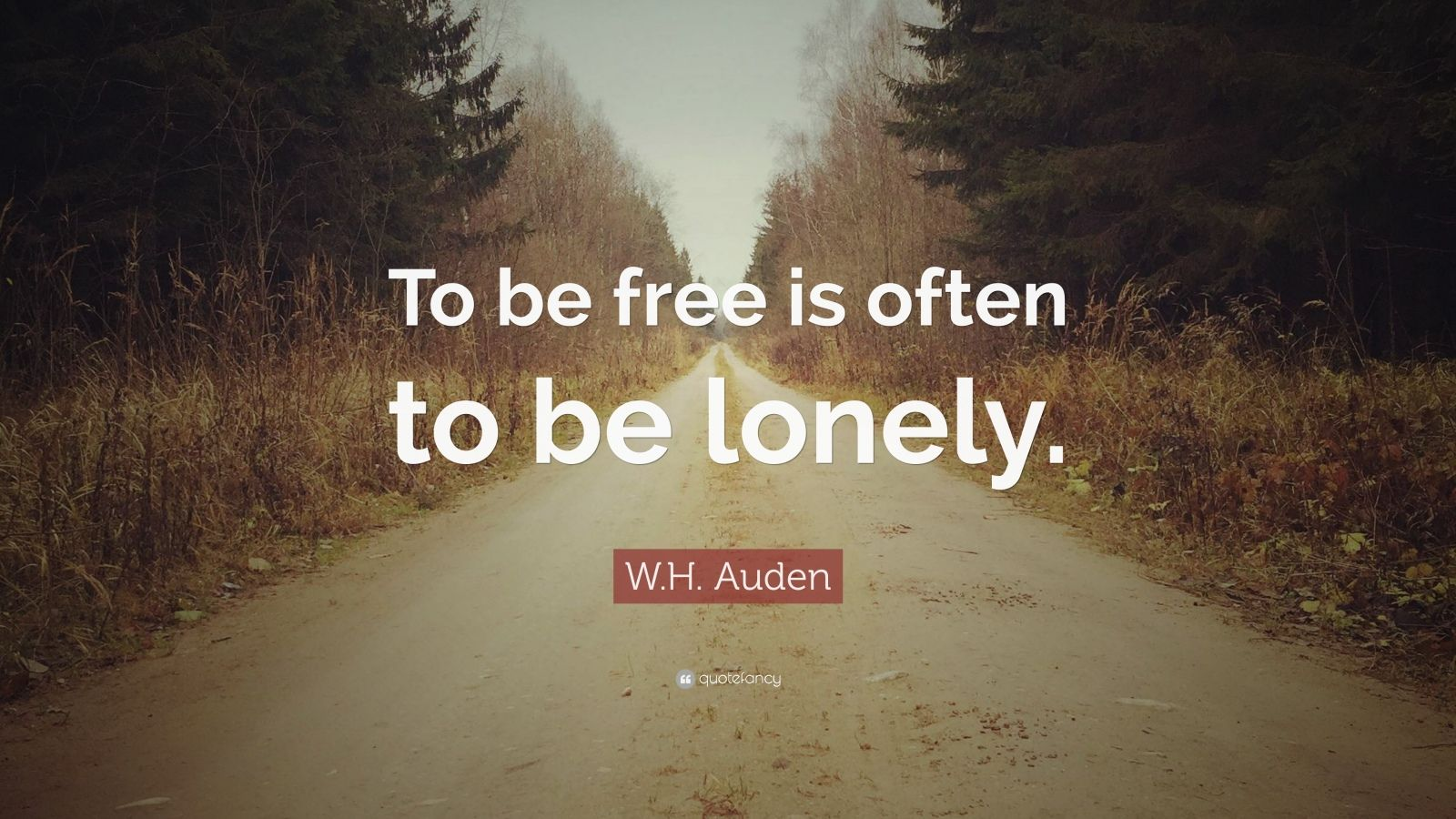 "W.H. Auden Quote: ""To be free is often to be lonely."""