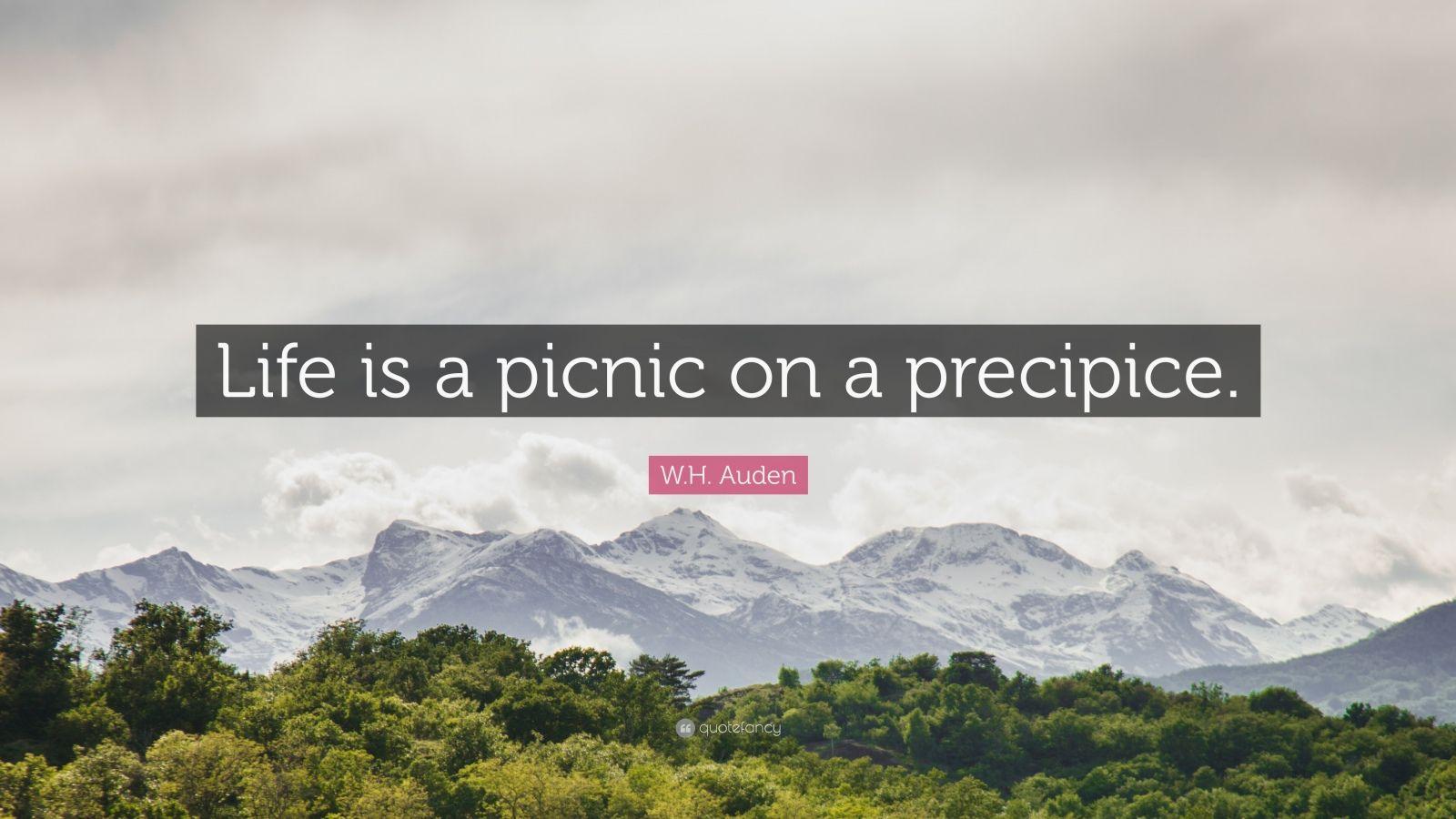 "W.H. Auden Quote: ""Life is a picnic on a precipice."""