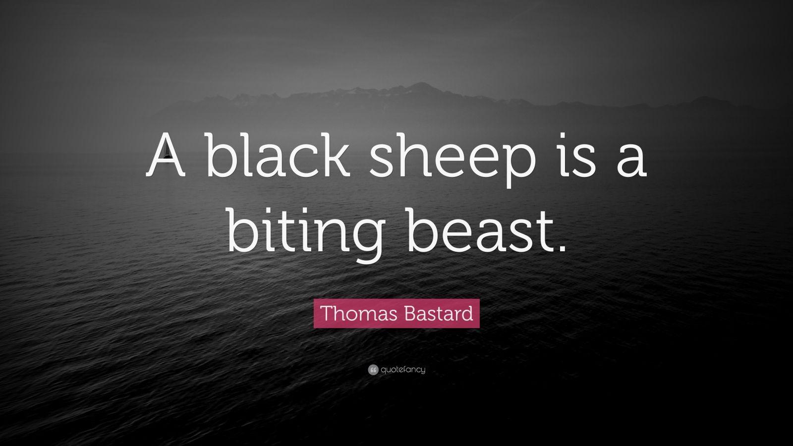 "Thomas Bastard Quote: ""A black sheep is a biting beast."""