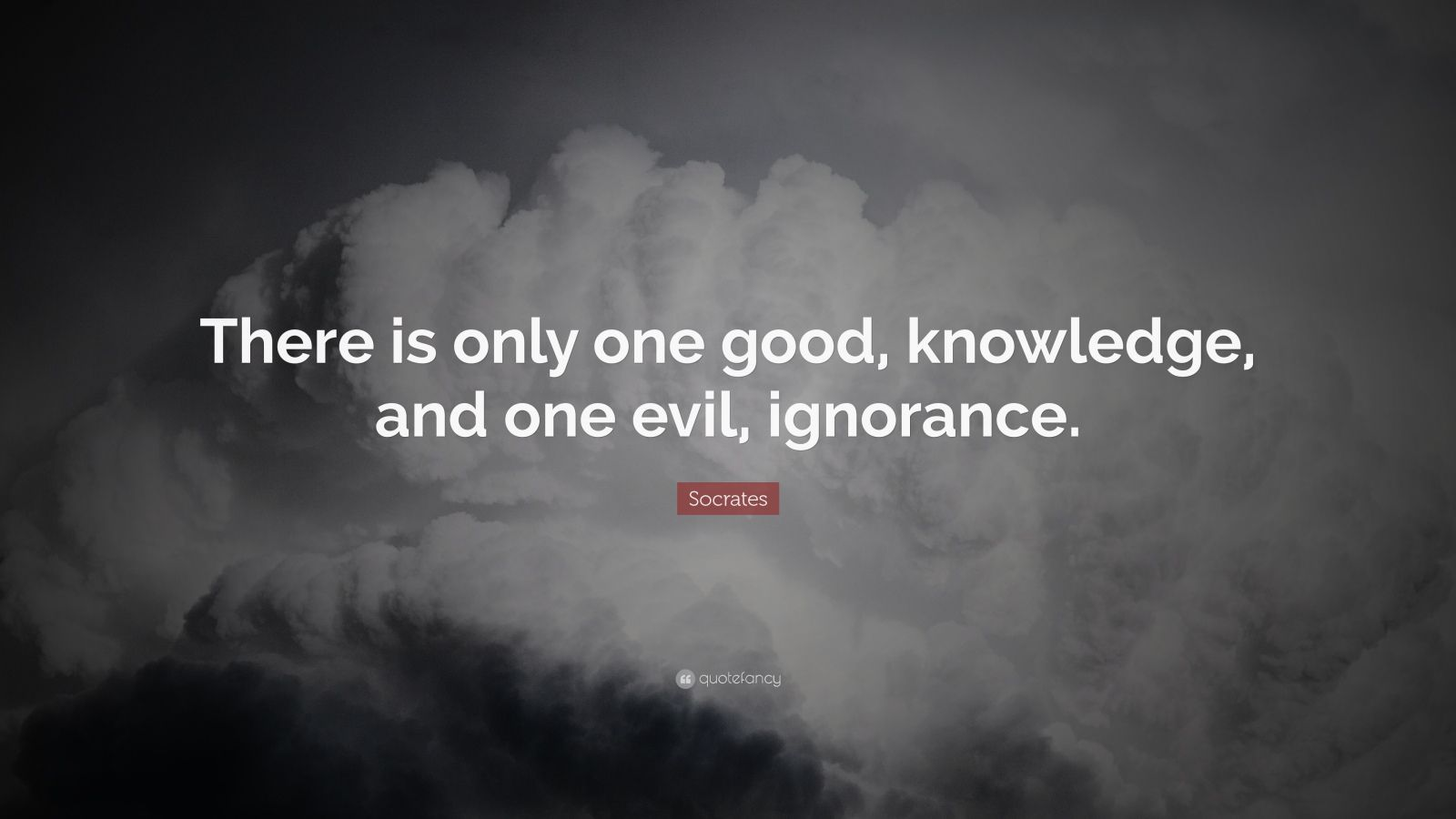 "Socrates Quote: ""There is only one good, knowledge, and one evil, ignorance."""