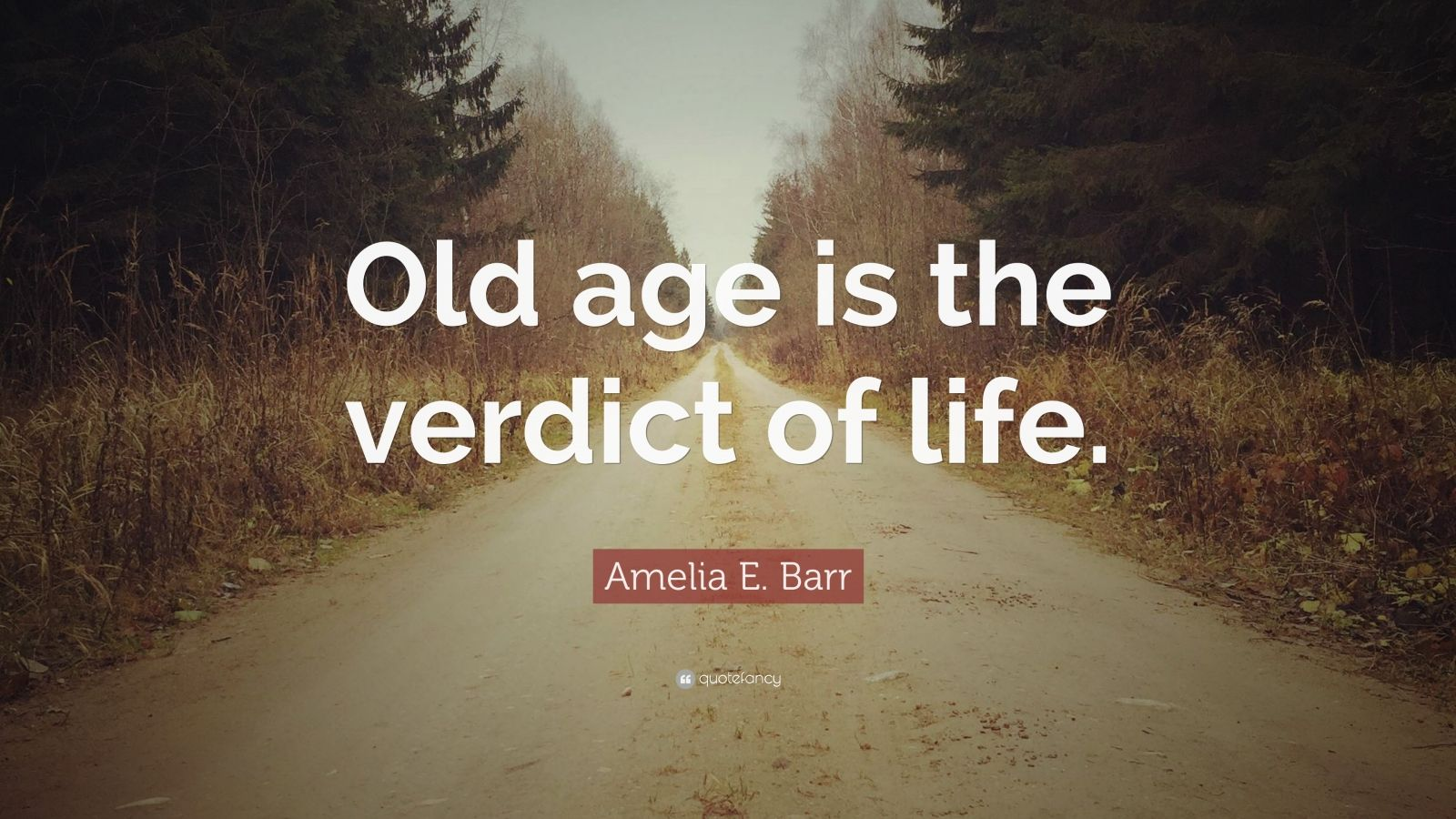 """Amelia E. Barr Quote: """"Old age is the verdict of life."""""""