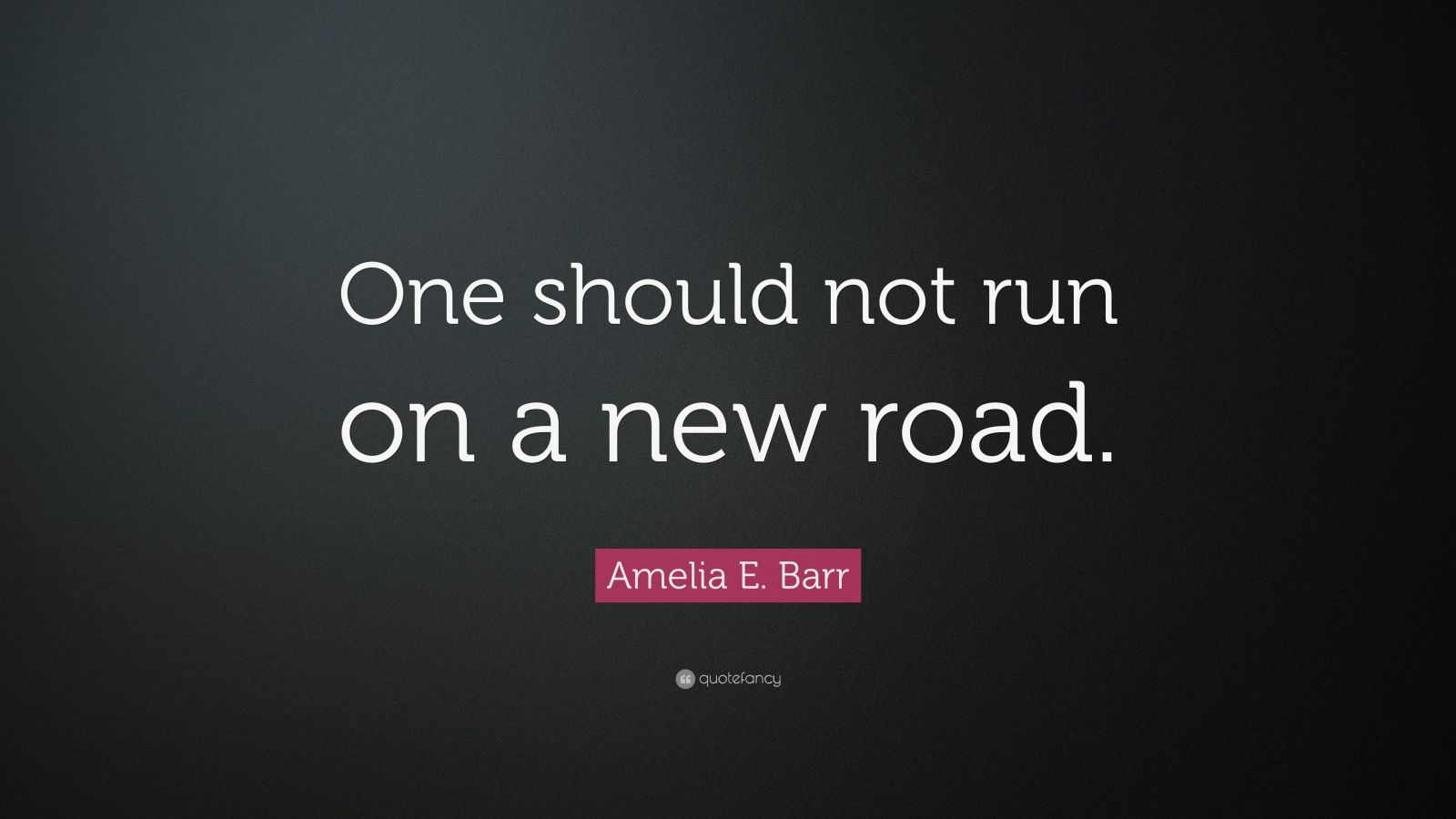 """Amelia E. Barr Quote: """"One should not run on a new road."""""""