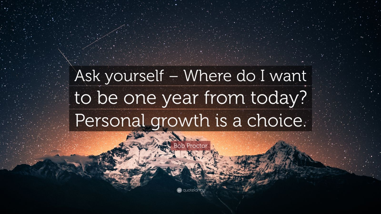 "Bob Proctor Quote: ""Ask yourself – Where do I want to be one year from today? Personal growth is a choice."""