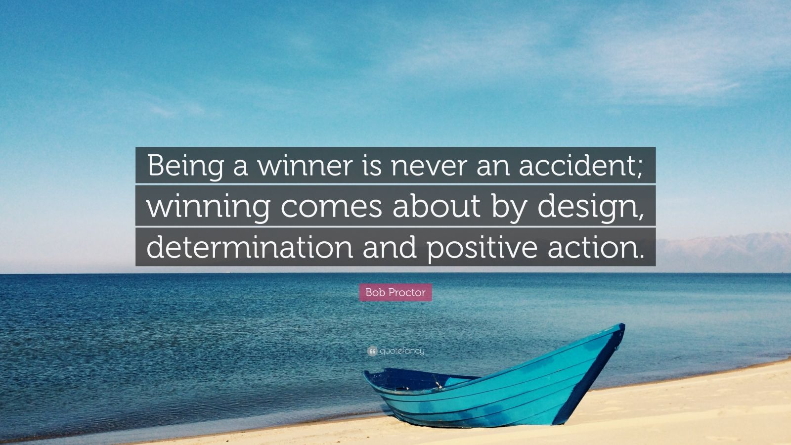 """Bob Proctor Quote: """"Being a winner is never an accident; winning comes about by design, determination and positive action."""""""