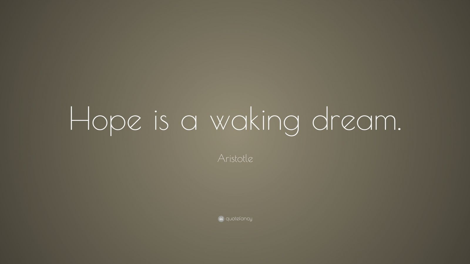 """Aristotle Quote: """"Hope is a waking dream."""""""