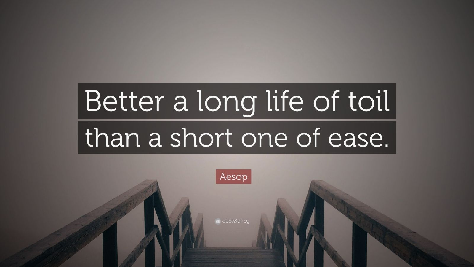 """Aesop Quote: """"Better a long life of toil than a short one of ease."""""""