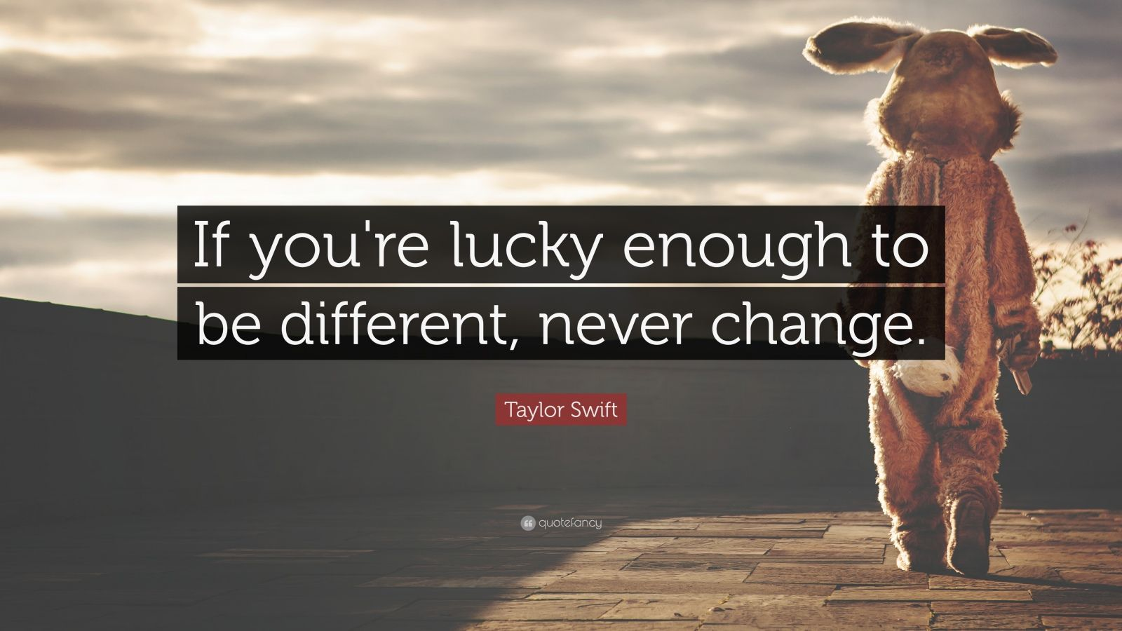 """Taylor Swift Quote: """"If you're lucky enough to be different, never change."""""""