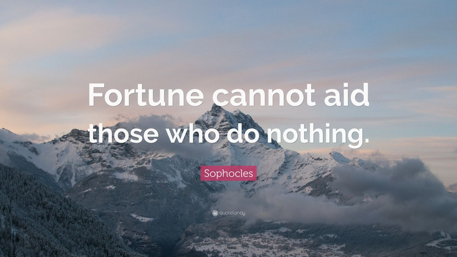 """Sophocles Quote: """"Fortune cannot aid those who do nothing."""""""