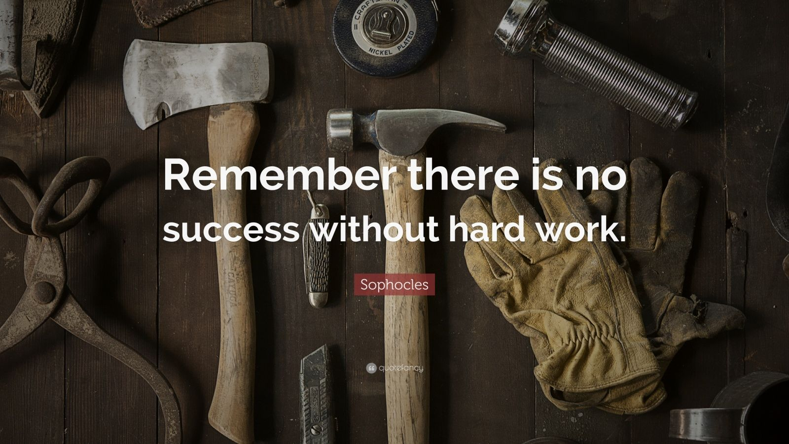 "Sophocles Quote: ""Remember there is no success without hard work."""