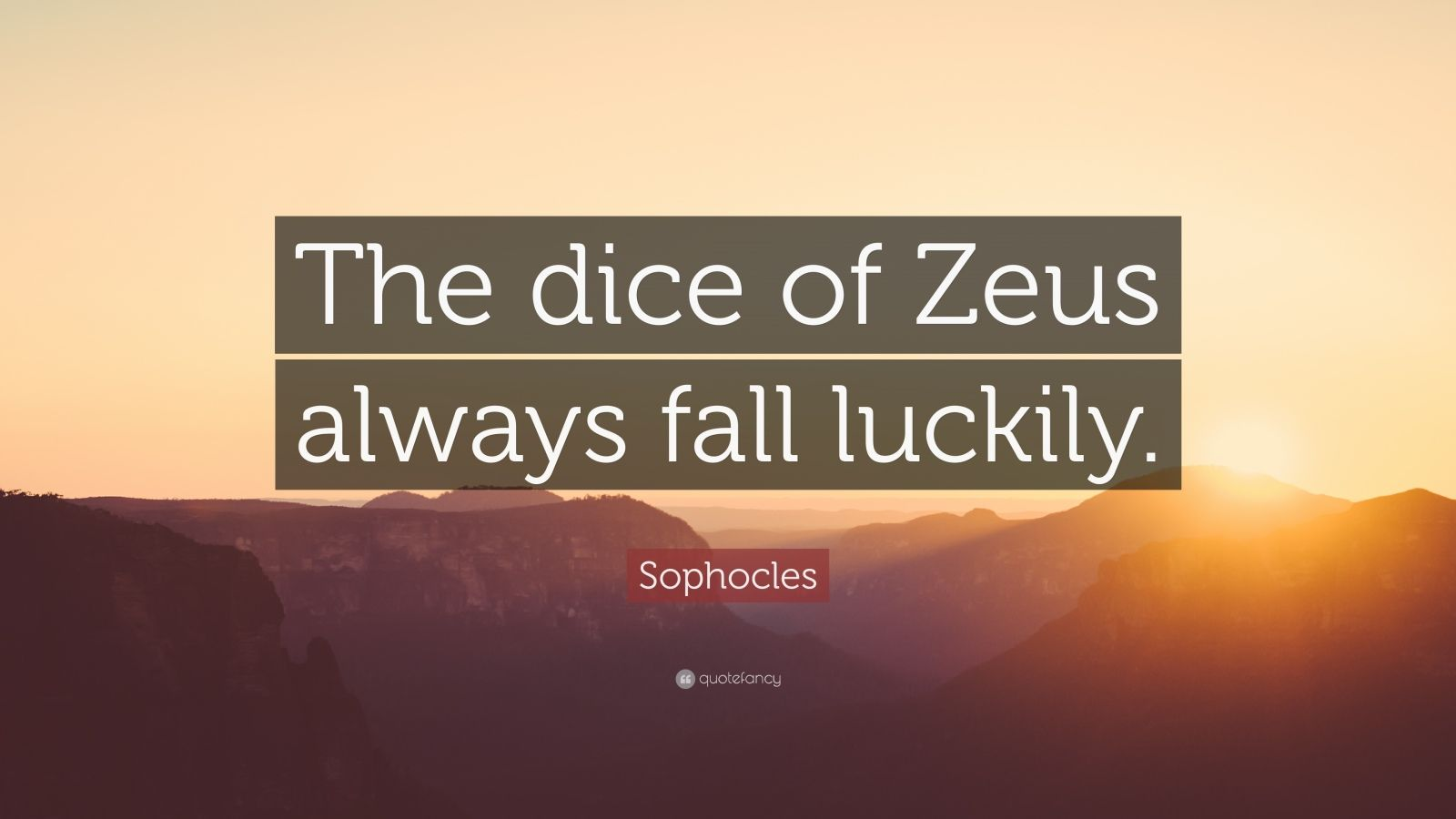 """Sophocles Quote: """"The dice of Zeus always fall luckily."""""""
