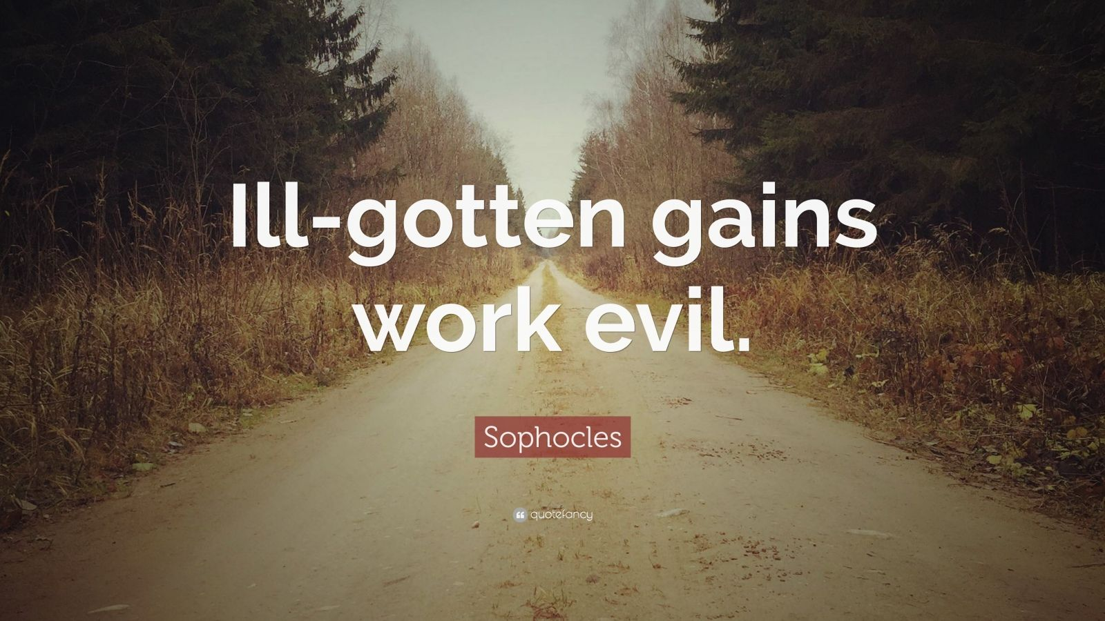 """Sophocles Quote: """"Ill-gotten gains work evil."""""""