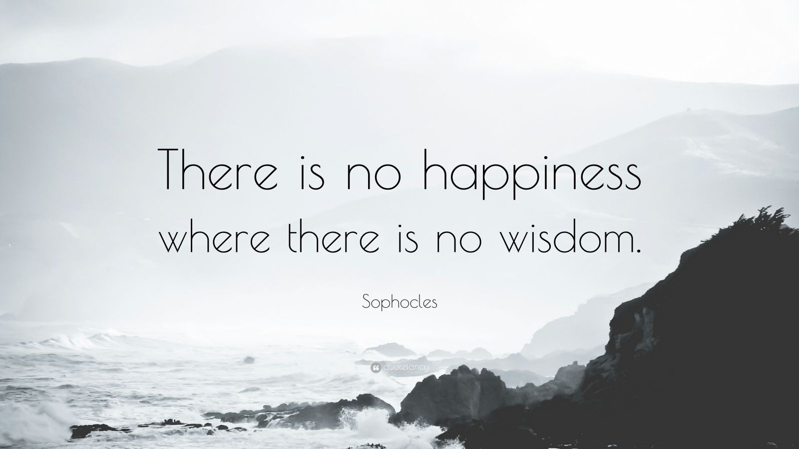 """Sophocles Quote: """"There is no happiness where there is no wisdom."""""""