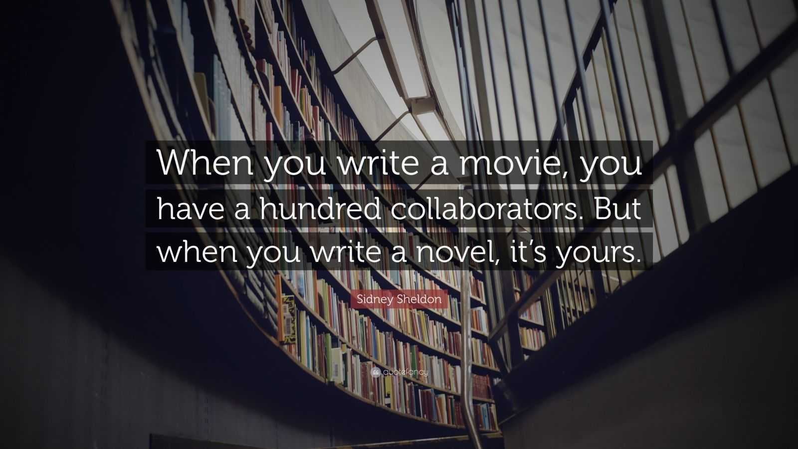 """Sidney Sheldon Quote: """"When you write a movie, you have a hundred collaborators. But when you write a novel, it's yours."""""""