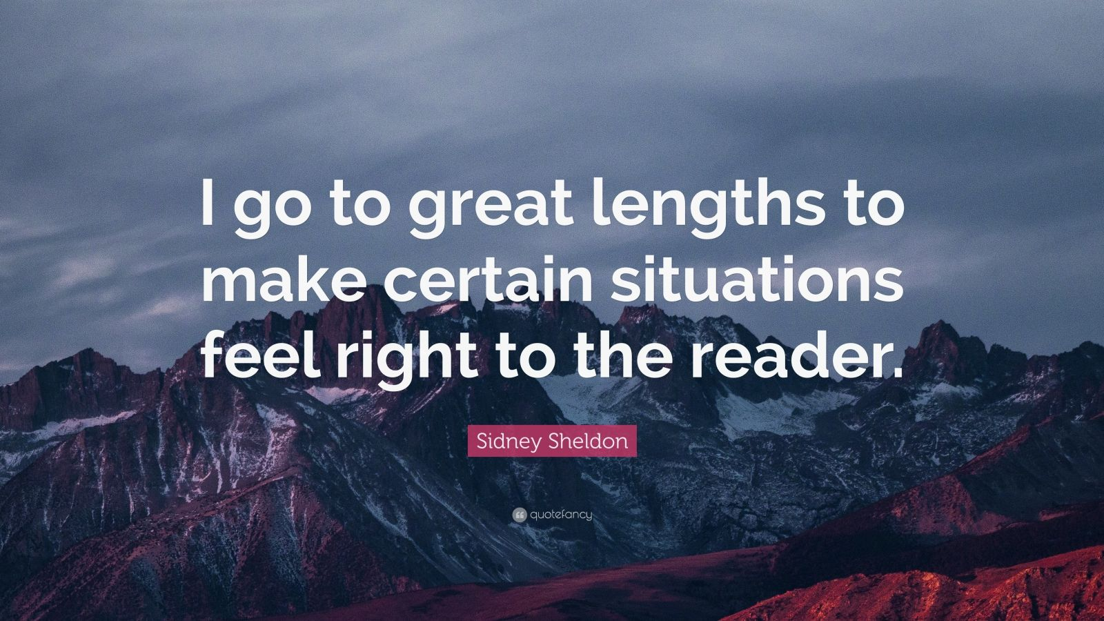 """Sidney Sheldon Quote: """"I go to great lengths to make certain situations feel right to the reader."""""""