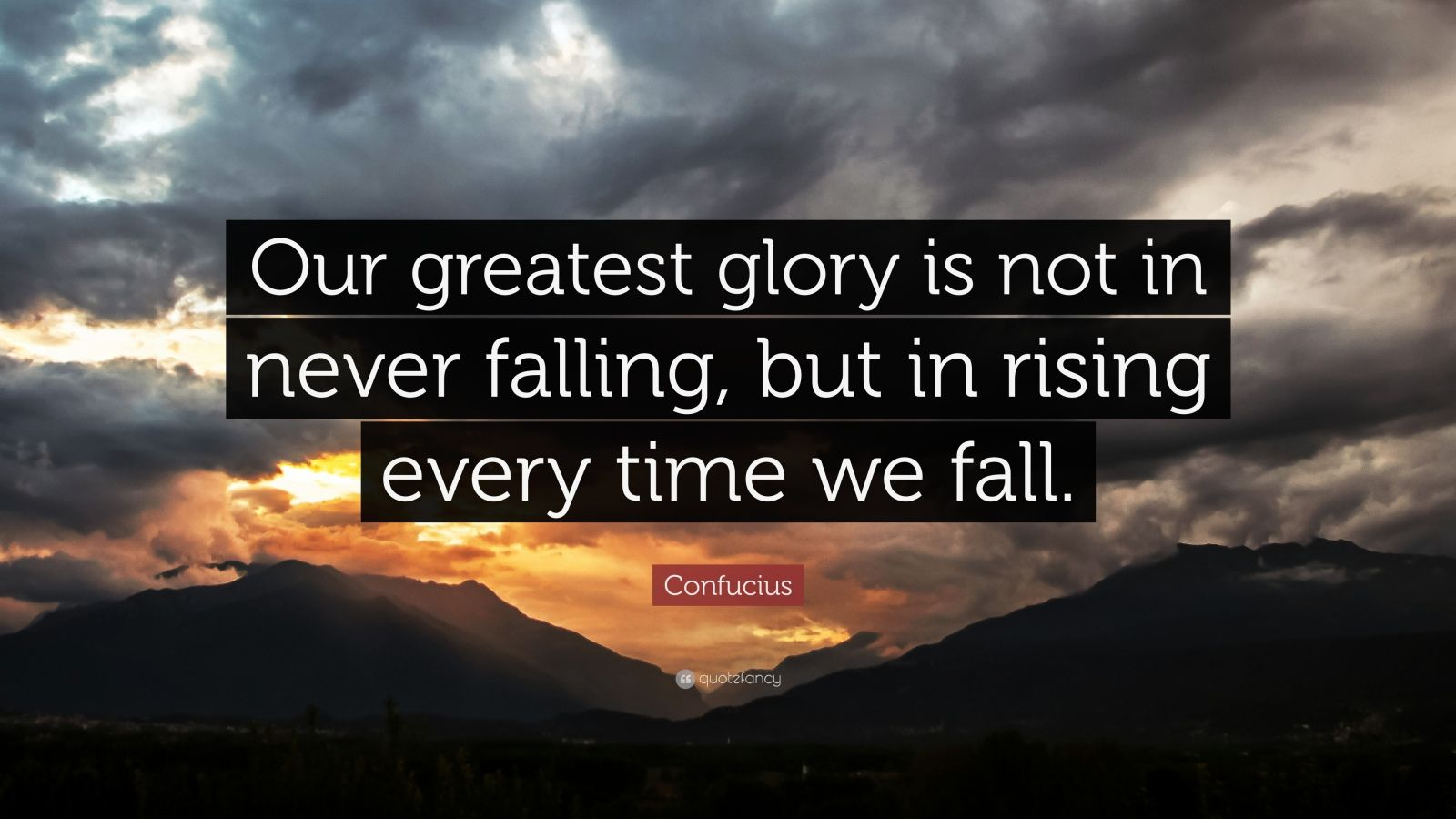 """Confucius Quote: """"Our greatest glory is not in never falling, but in rising every time we fall."""""""