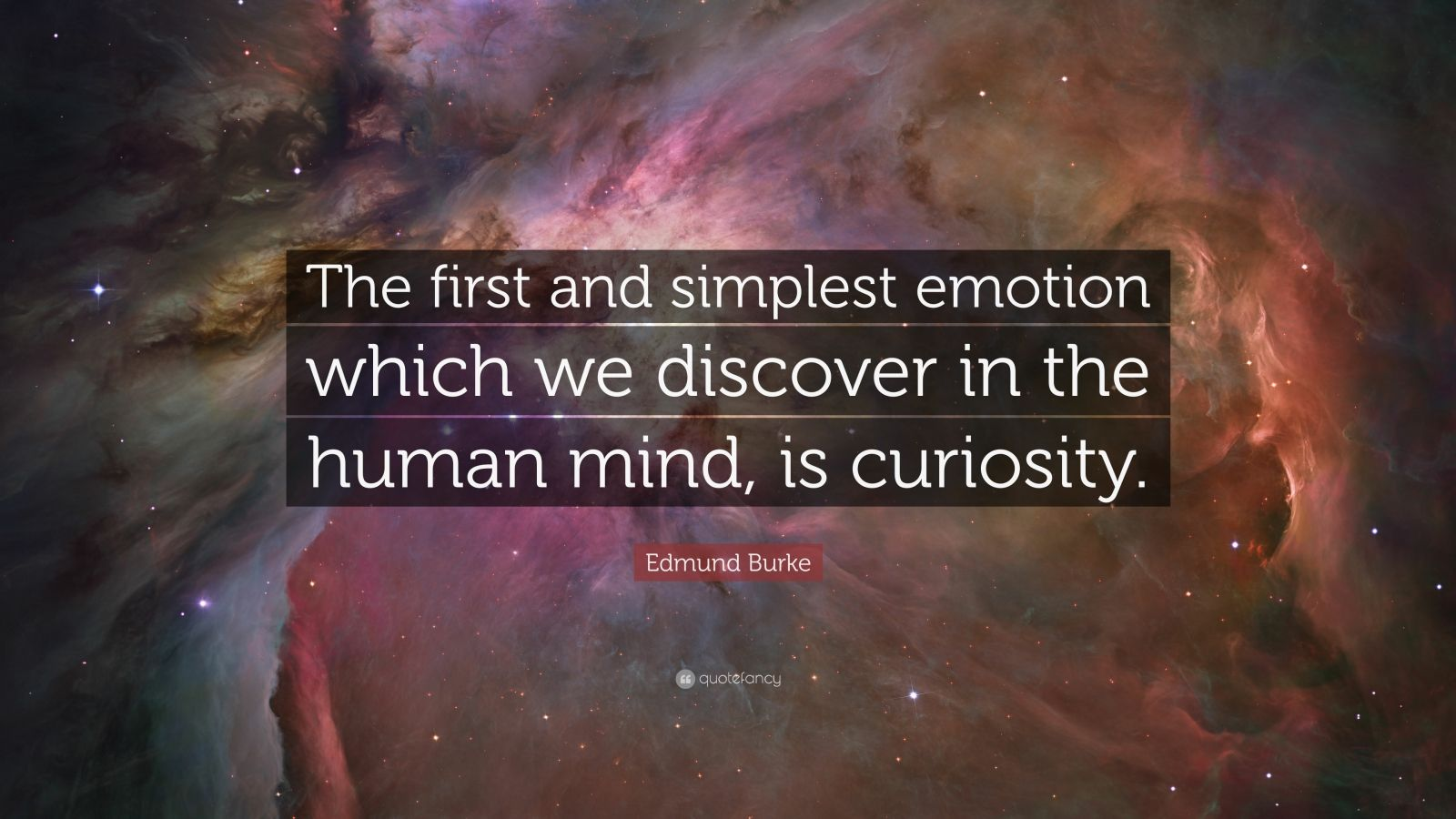 "Edmund Burke Quote: ""The first and simplest emotion which we discover in the human mind, is curiosity."""