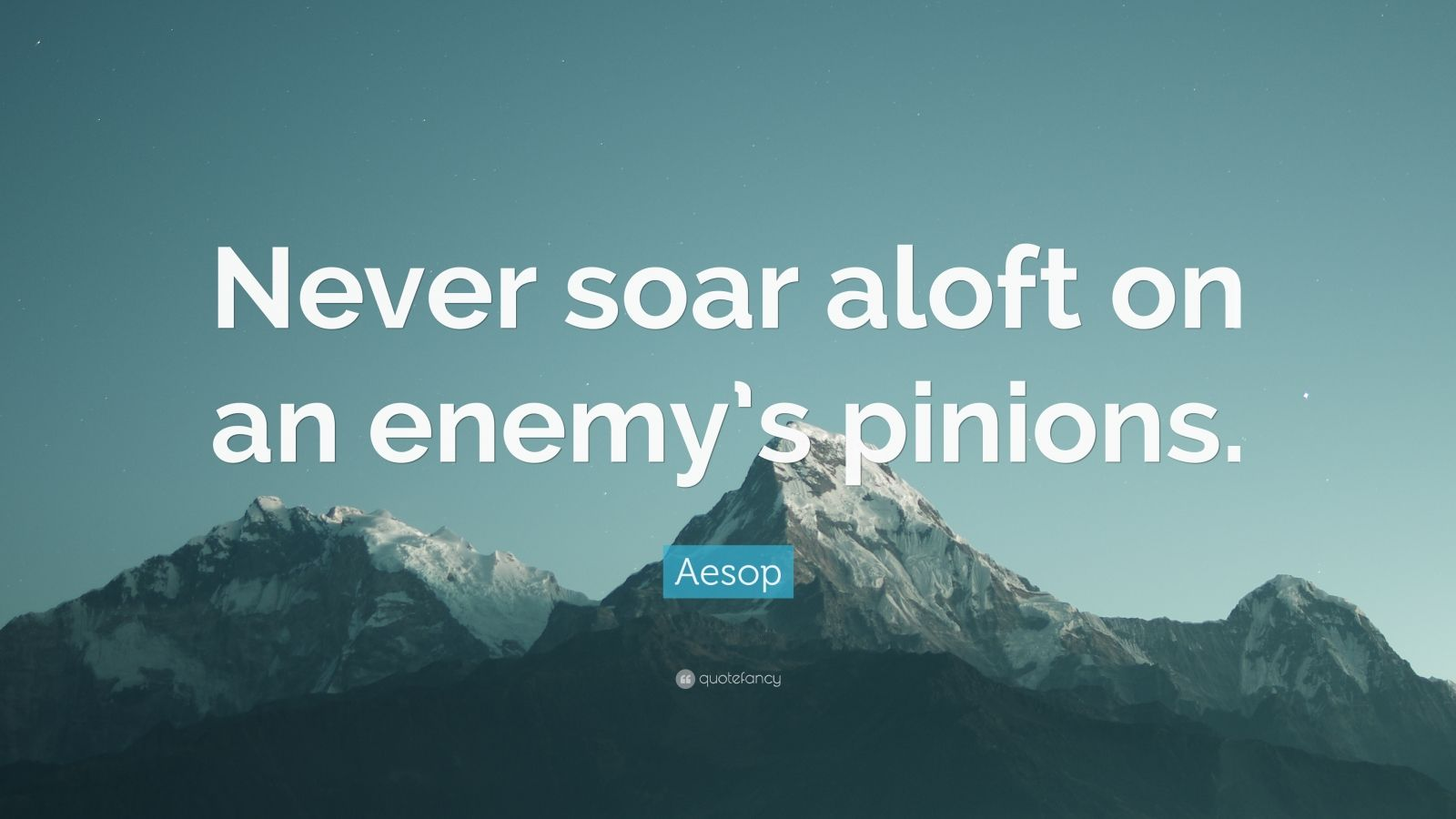 "Aesop Quote: ""Never soar aloft on an enemy's pinions."""