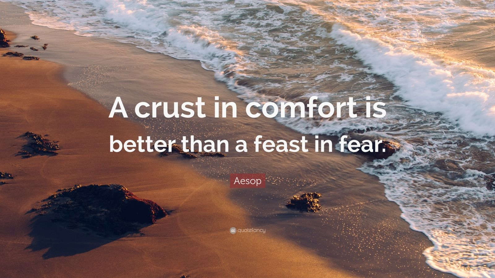 """Aesop Quote: """"A crust in comfort is better than a feast in fear."""""""