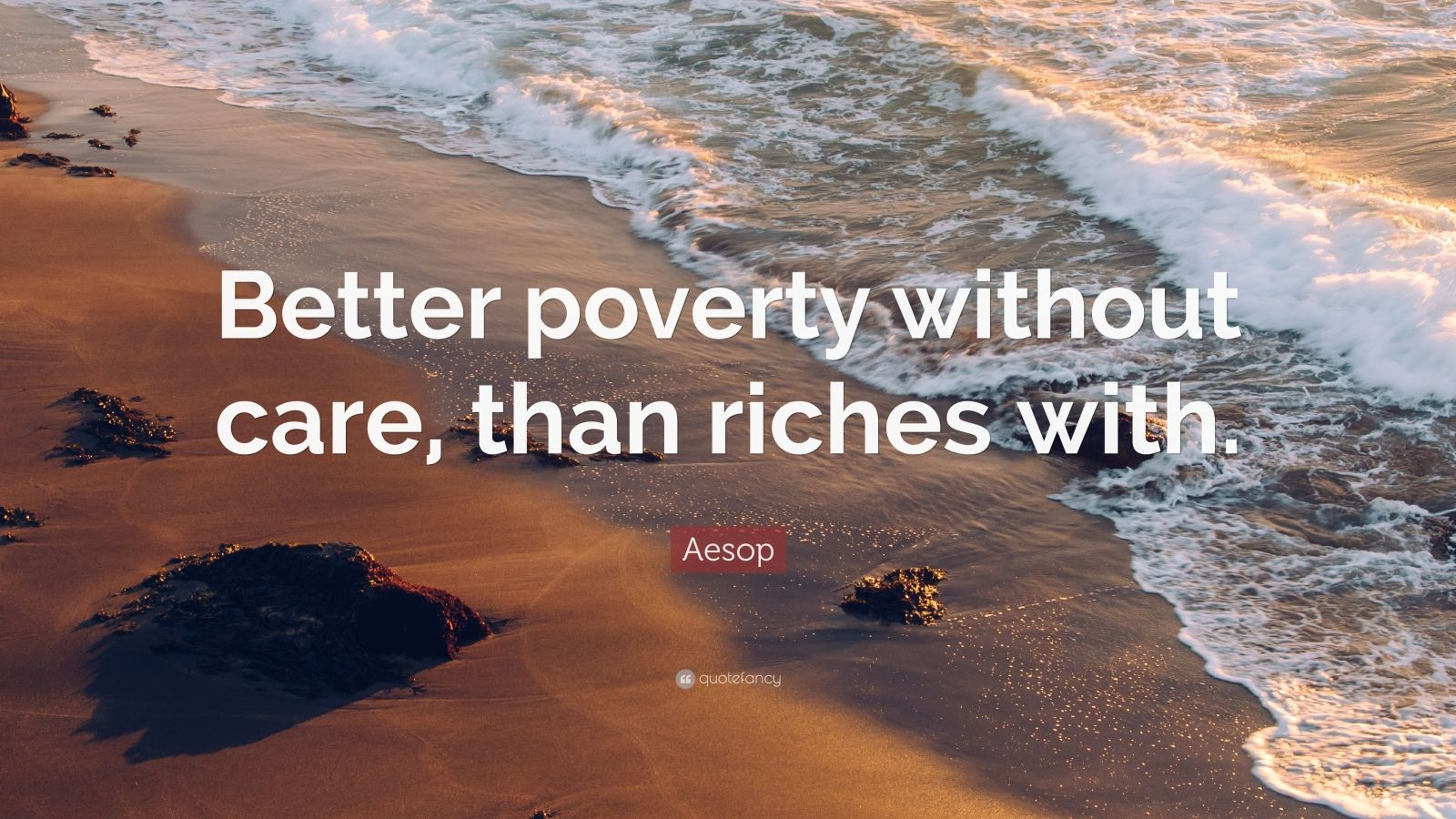 "Aesop Quote: ""Better poverty without care, than riches with."""