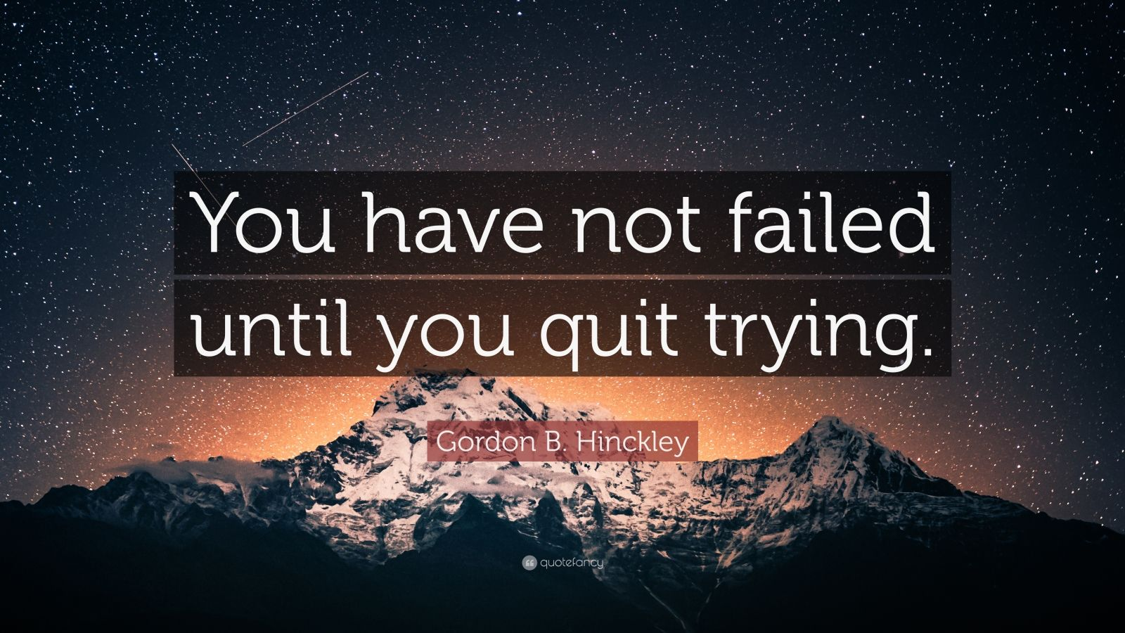 "Gordon B. Hinckley Quote: ""You have not failed until you quit trying."""