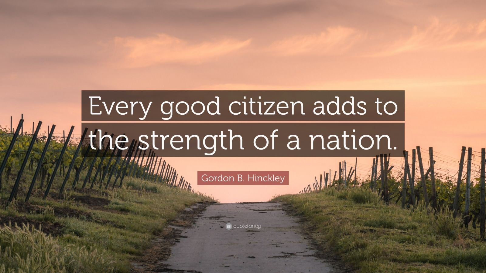 """Gordon B. Hinckley Quote: """"Every good citizen adds to the strength of a nation."""""""